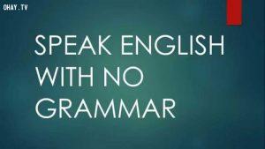 nói tiếng anh có cần ngữ đúng pháp không?