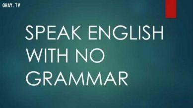 Nói tiếng Anh có cần đúng ngữ pháp không?
